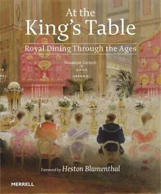At the King's Table: Royal Dining Through the Ages by Heston Blumenthal,...