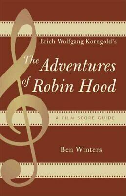 Erich Wolfgang Korngold's  The Adventures of Robin Hood : A Film Score Guide...