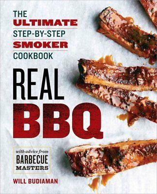 Real BBQ The Ultimate Step-by-Step Smoker Cookbook 9781623156008