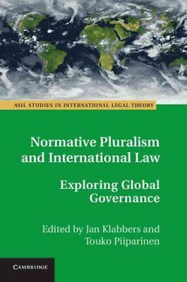 Normative Pluralism and International Law: Exploring Global Governance by...