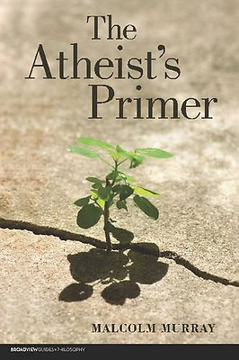 The Atheist's Primer - Paperback NEW Malcolm Murray 2010-05-30