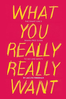 What You Really Really Want - Paperback NEW Jaclyn Friedman 2011-11-10