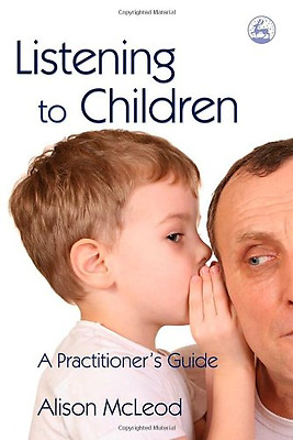 Listening to Children: A Practitioner's Guide - Paperback NEW McLeod, Alison 200