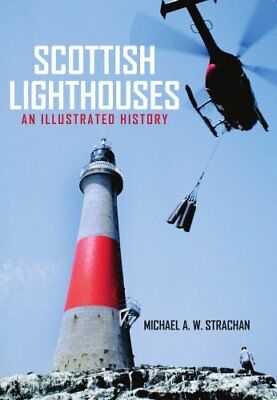 Scottish Lighthouses An Illustrated History by Michael Strachan 9781445658391