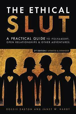 The Ethical S*** : A Practical Guide to Polyamory, Open Relationships, and...