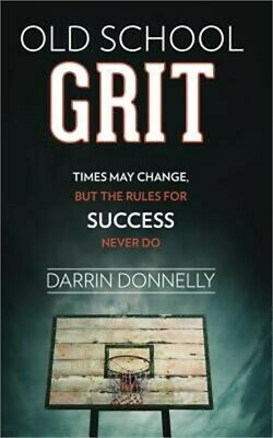 Old School Grit: Times May Change, But the Rules for Success Never Do (Paperback