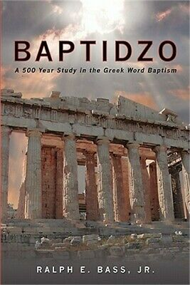 Baptidzo: A 500 Years Study in the Greek Word Baptism (Paperback or Softback)