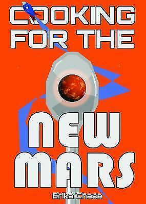 Cooking for the New Mars by Erika Chase (2015, Paperback)
