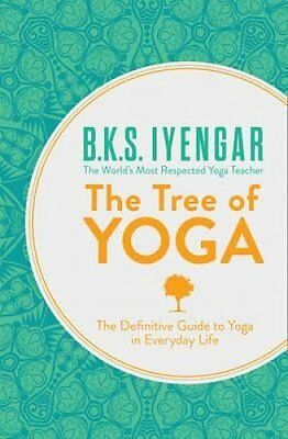 The Tree of Yoga The Definitive Guide to Yoga in Everyday Life 9780007921270