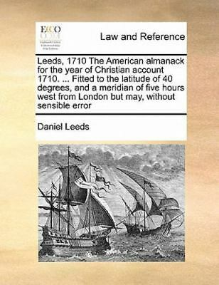 Leeds, 1710 the American Almanack for the Year of Christian Account 1710. ... Fi