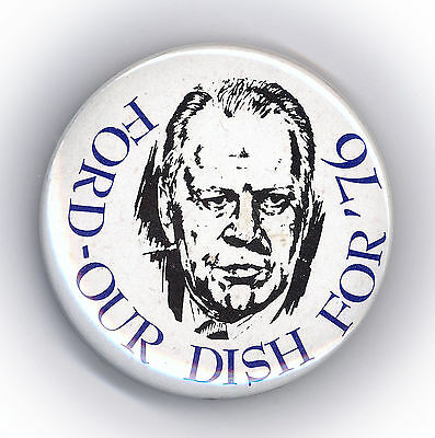 "* Blue Version ~ "" FORD - OUR DISH FOR '76 "" ~ 1976 Campaign Button"