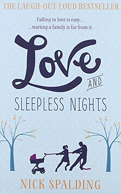 Love...And Sleepless Nights - Paperback NEW Nick Spalding 2013-06-06
