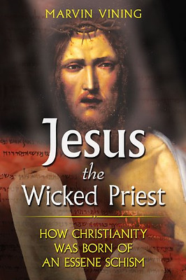 Jesus the Wicked Priest: How Christianity Was Born of a - Paperback NEW Vining,