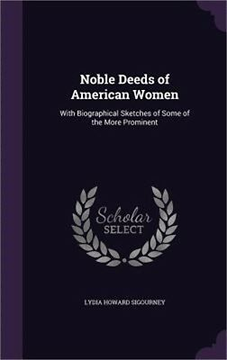 Noble Deeds of American Women: With Biographical Sketches of Some of the More Pr