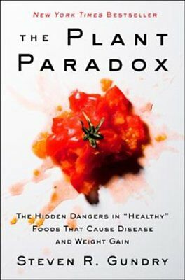 The Plant Paradox: The Hidden Dangers in  Healthy  Foods That Cause Disease...