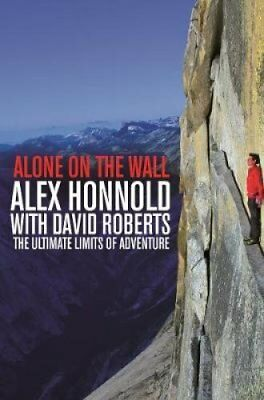 Alone on the Wall Alex Honnold and the Ultimate Limits of Adven... 9781447282730