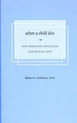 When a Child Dies: How Pediatric Physicians and Nurses  - Paperback NEW McKelvey