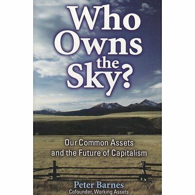 Who Owns the Sky?: Our Common Assets and the Future of  - Paperback NEW Peter Ba