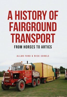 A History of Fairground Transport From Horses to Artics 9781445661407
