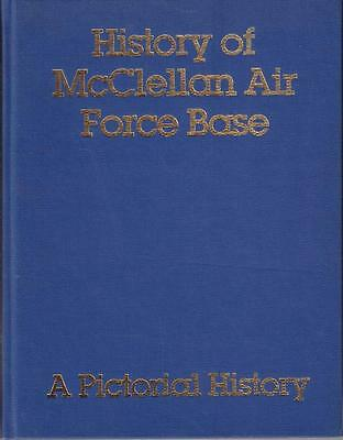 1936-1982 HISTORY OF McCLELLAN AIR BASE  A PICTORIAL HISTORY HARD VERY GOOD COND