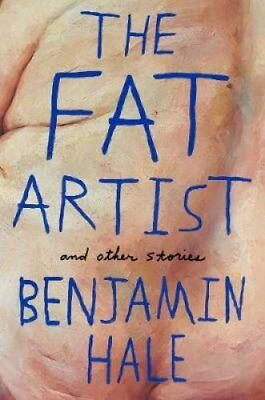 The Fat Artist and Other Stories by Benjamin Hale (Paperback, 2017)