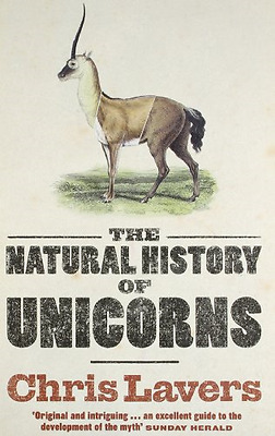 The Natural History of Unicorns - Paperback NEW Lavers, Chris 2010-01-07