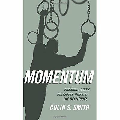 Momentum: Pursuing God's Blessings Through the Beatitud - Paperback NEW Colin S.