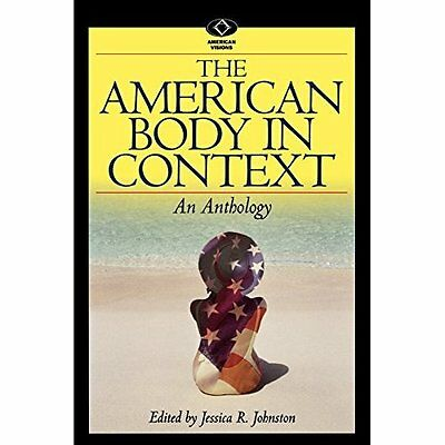 The American Body in Context : An Anthology - Paperback NEW Jessica R. John 2001