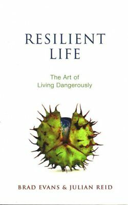 Resilient Life The Art of Living Dangerously by Brad Evans 9780745671536