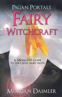 Pagan Portals - Fairy Witchcraft: A Neopagan's Guide to the Celtic Fairy...