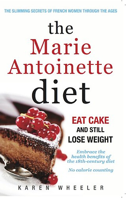 The Marie Antoinette Diet: Eat Cake and Still Lose Weig - Paperback NEW Karen Wh
