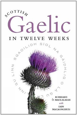 Scottish Gaelic in Twelve Weeks - Paperback NEW Maolalaigh, Roi 2008-09-15