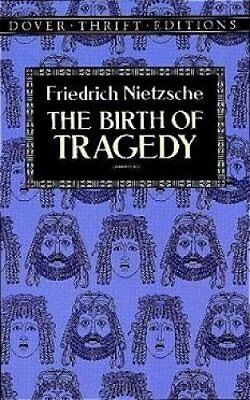 The Birth of Tragedy by Friedrich Wilhelm Nietzsche 9780486285153