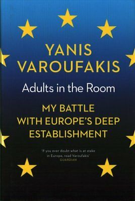 Adults in the Room: My Battle with Europe's Deep Establishment by Yanis...