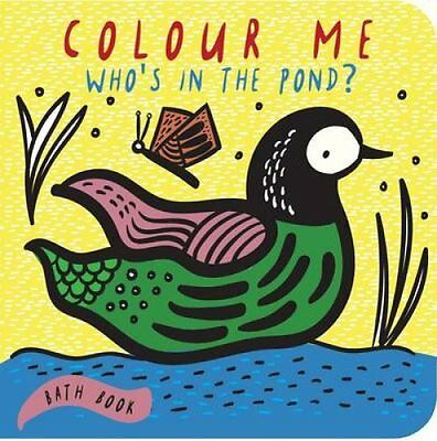 Colour Me Who's in the Pond?: Baby's First Bath Book by Surya Sajnani (Bath...