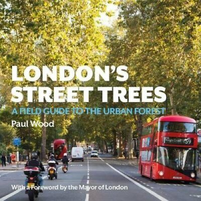 London's Street Trees A Field Guide to the Urban Forest 9780993291135