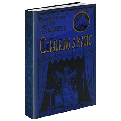 Secrets of Conjuring And Magic by Robert Houdin & The Conjuring Arts Research Ce