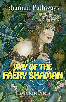 Shaman Pathways - Way of the Faery Shaman: The Book of Spells, Incantations,...