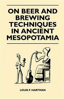 On Beer and Brewing Techniques in Ancient Mesopotamia (Paperback or Softback)