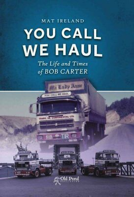 You Call, We Haul: The Life and Times of Bob Carter by 5m Publishing...