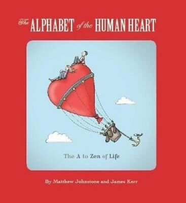 The Alphabet of the Human Heart The A to Zen of Life 9781849014496