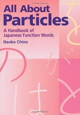 All About Particles: A Handbook of Japanese Function Words By  Naoko Chino