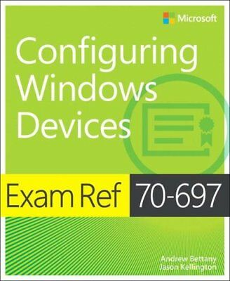 Exam Ref 70-697 Configuring Windows Devices by Andrew Bettany 9781509303014