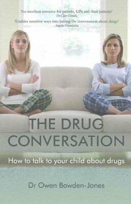 The Drug Conversation How to Talk to Your Child About Drugs 9781909726574