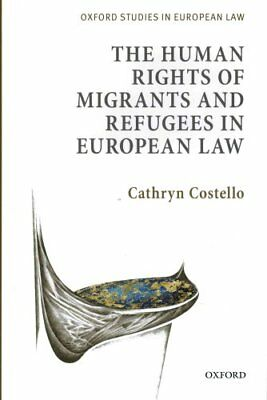 The Human Rights of Migrants and Refugees in European Law 9780199644742