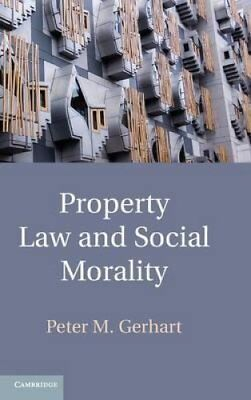 Property Law and Social Morality by Peter M. Gerhart 9781107006454