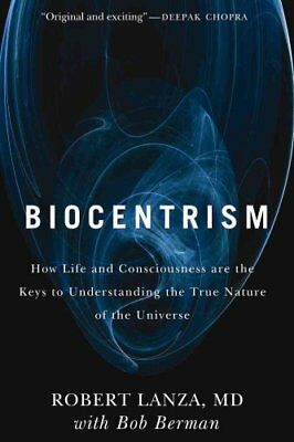Biocentrism How Life and Consciousness are the Keys to Understa... 9781935251743