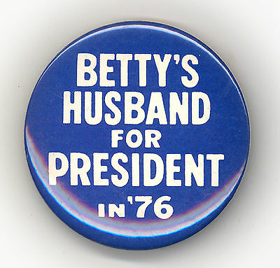 "* Collectible ~  "" BETTY HUSBAND FOR PRESIDENT IN '76 ""  ~  1976 Campaign Button"