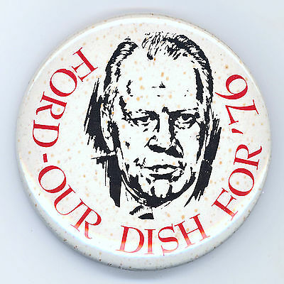 "* Tough  ~ "" FORD - OUR DISH FOR '76 ""  ~  1976 Campaign Button"