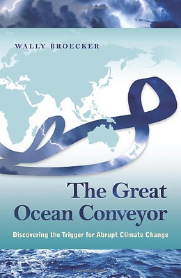 The Great Ocean Conveyor: Discovering the Trigger for A - Hardcover NEW Broecker